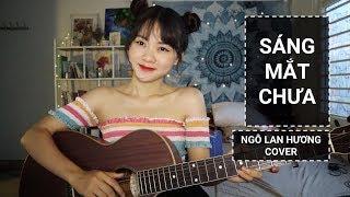 SÁNG MẮT CHƯA !!! - TRÚC NHÂN | NGÔ LAN HƯƠNG COVER