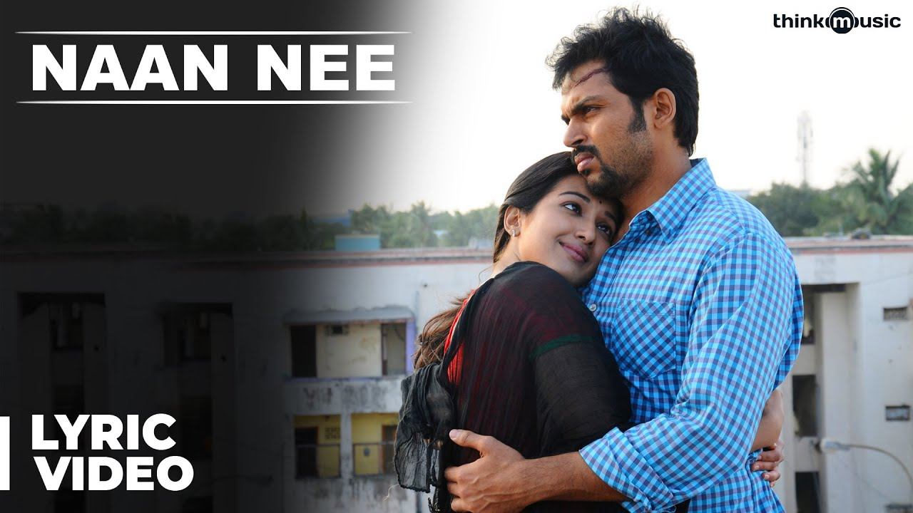 Download Official : Naan Nee Full Song | Madras | Karthi, Catherine Tresa