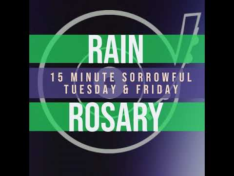 15 Minute Rosary - 2 - Sorrowful - Tuesday & Friday - RAIN