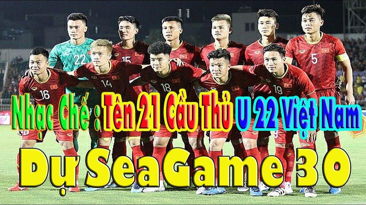 Nhạc Chế | Tên 21 Cầu Thủ U 22 Việt Nam Tham Dự SeaGame 30 | Đầy Đủ Không Thiếu Một Ai.