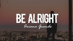 Be Alright - Ariana Grande (Lyrics)