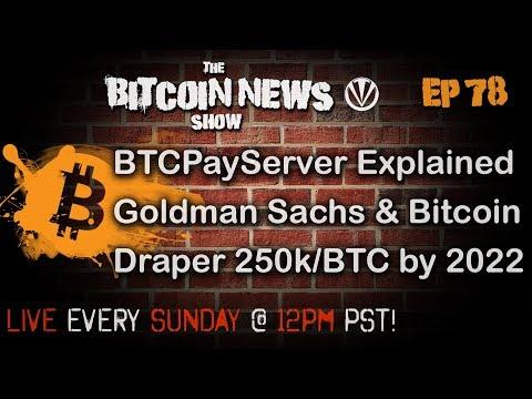 The Bitcoin News Show #78 - BTCPayServer explained, Draper - 250k/BTC by 2022, Goldman Sachs