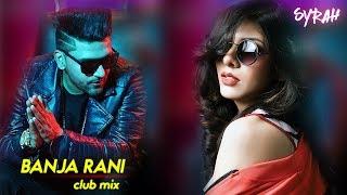 Banja Tu Meri Rani Remix - DJ Syrah   Guru Randhawa   Tumhari Sulu