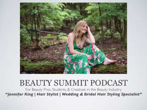 Beauty Summit Podcast | Jennifer King | Hair Stylist | Wedding & Bridal Hair Styling Specialist