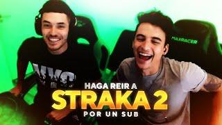 HAGA REIR A STRAKA POR 1 SUB || PARTE 2