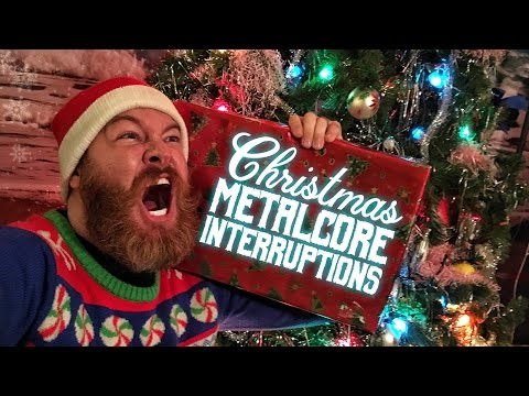 CHRISTMAS METALCORE INTERRUPTIONS