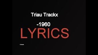 Triau Trackx-1960 (LYRICS)