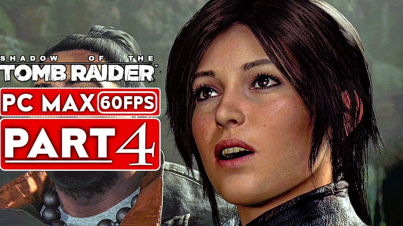 SHADOW OF THE TOMB RAIDER Gameplay Walkthrough Part 4 [1080p HD 60FPS PC] - No Commentary