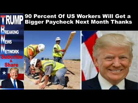 90 Percent Of US Workers Will Get a Bigger Paycheck Next Month T