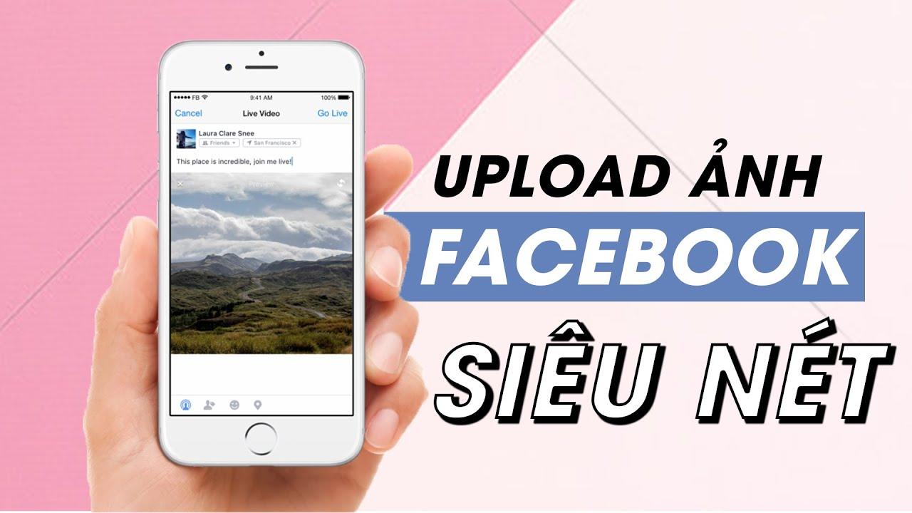 Đăng Ảnh Lên Facebook NÉT CĂNG Cực Đơn Giản – Preserve quality of uploaded Photos on FB – Why not!
