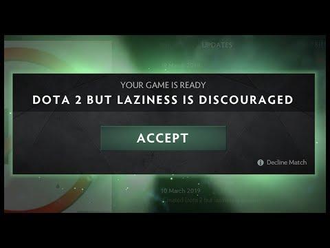 Dota 2 But Laziness Is Discouraged