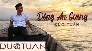 Dòng An Giang | Đức Tuấn | Official MV