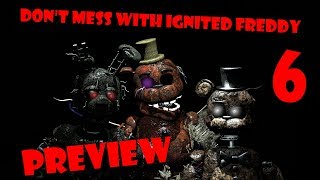 [SFM FNAF] Dont mess with Ignited Freddy 6 - PREVIEW