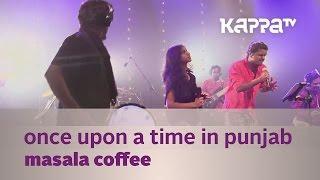 Once Upon a Time in Punjab - Masala Coffee - Music Mojo Season 2 - Kappa TV
