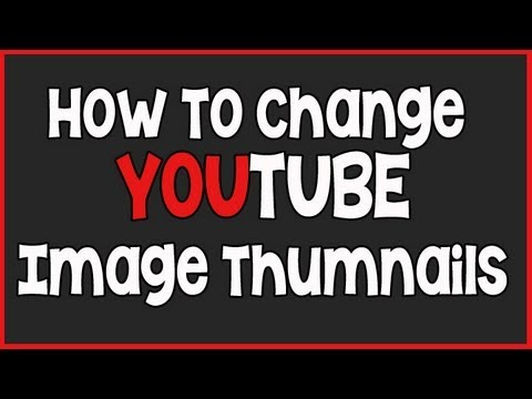 How To Change Your YouTube Video Thumbnail - Custom Image 2013
