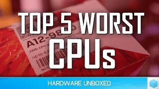 Top 5 Worst CPUs 2018, The 'Least Good' List