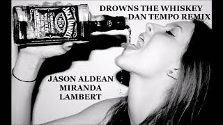 JASON ALDEAN featuring MIRANDA LAMBERT   DROWNS THE WHISKEY   DAN TEMPO REMIX   DAN ROSS