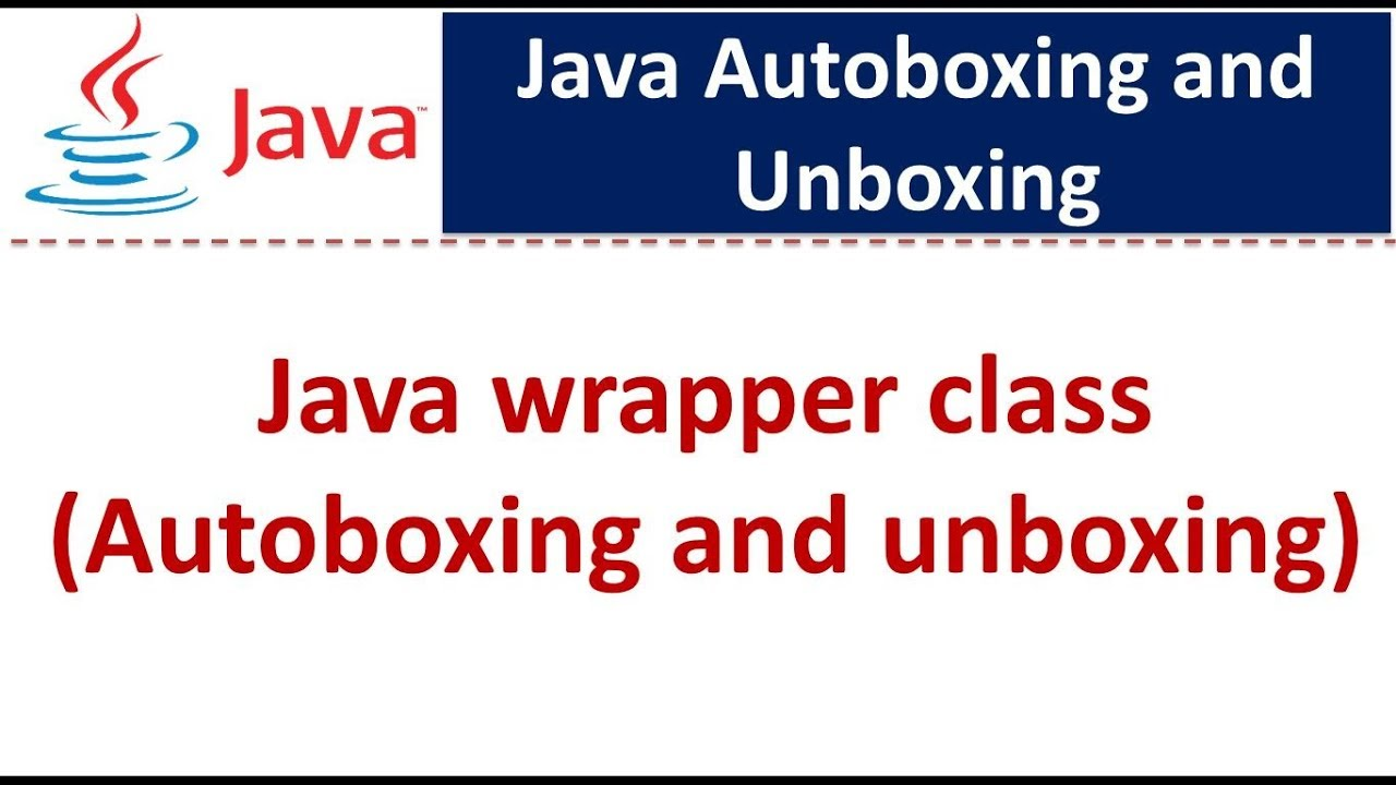 Java Tutorial : Java wrapper class(Autoboxing and unboxing)