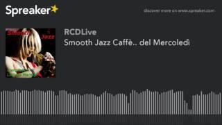 Smooth Jazz Caffè.. del Mercoledì (part 2 di 5)