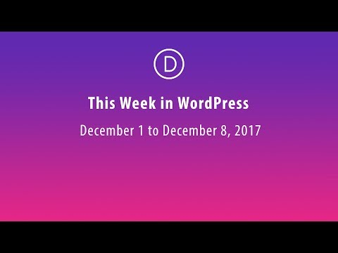 This Week in WordPress - Dec 1 to Dec 8, 2017