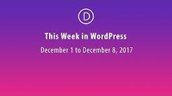This Week in WordPress - Dec 1 to Dec 8, 2017