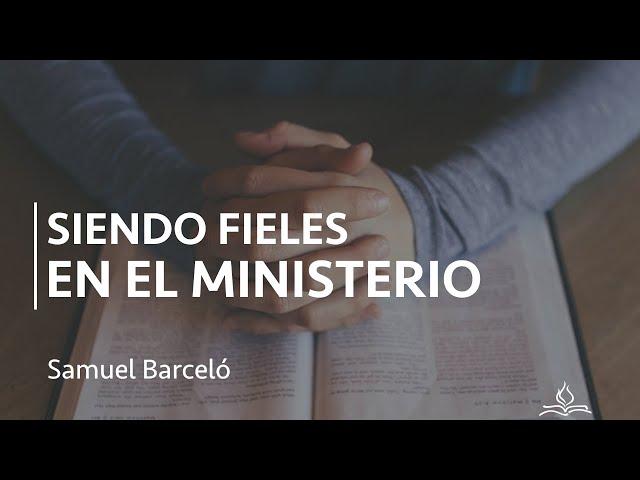 Siendo fieles en el ministerio - Samuel Barceló