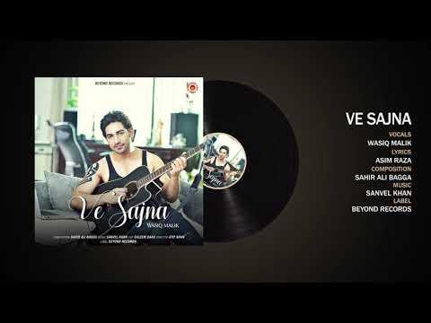 Ve Sajna (Full Audio) | Wasiq Malik | Sahir Ali Bagga | Latest Punjabi Song 2018 | Beyond Records