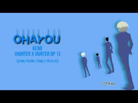 KENO - Ohayou (Hunter X Hunter Op 1) [KAN/ROM/ENG Lyrics]