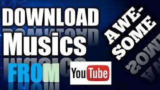How to download musics from youtube to android or computer
