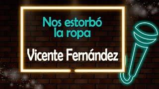 Nos Estorbó La Ropa - Vicente Fernández - Version Karaoke / Discos Fuentes