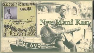 Dr. K. Gyasi & His Noble Kings – Nye Mani Kan