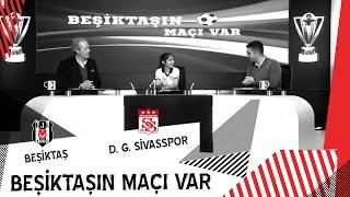 Beşiktaş'ın Maçı Var (Beşiktaş - D. G. Sivasspor)