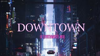 'DOWNTOWN' | Best of Synthwave And Retro Electro Music Mix