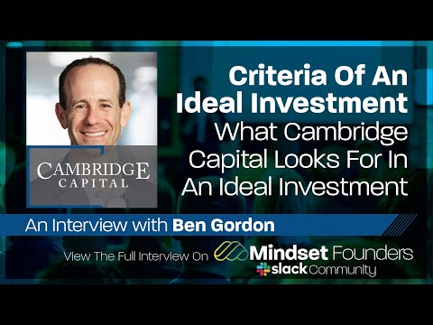 Startup Investors: Criteria Of An Ideal Investment, With Ben Gordon of Cambridge Capital