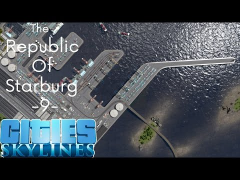 Cities Skylines: The Republic Of Starburg - Part 9 - Amazing Harbor & Entrance!