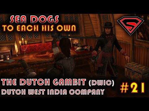 SEA DOGS: TO EACH HIS OWN -THE DUTCH GAMBIT - DWIC (DUTCH WEST INDIA COMPANY) PART 10 EP 21