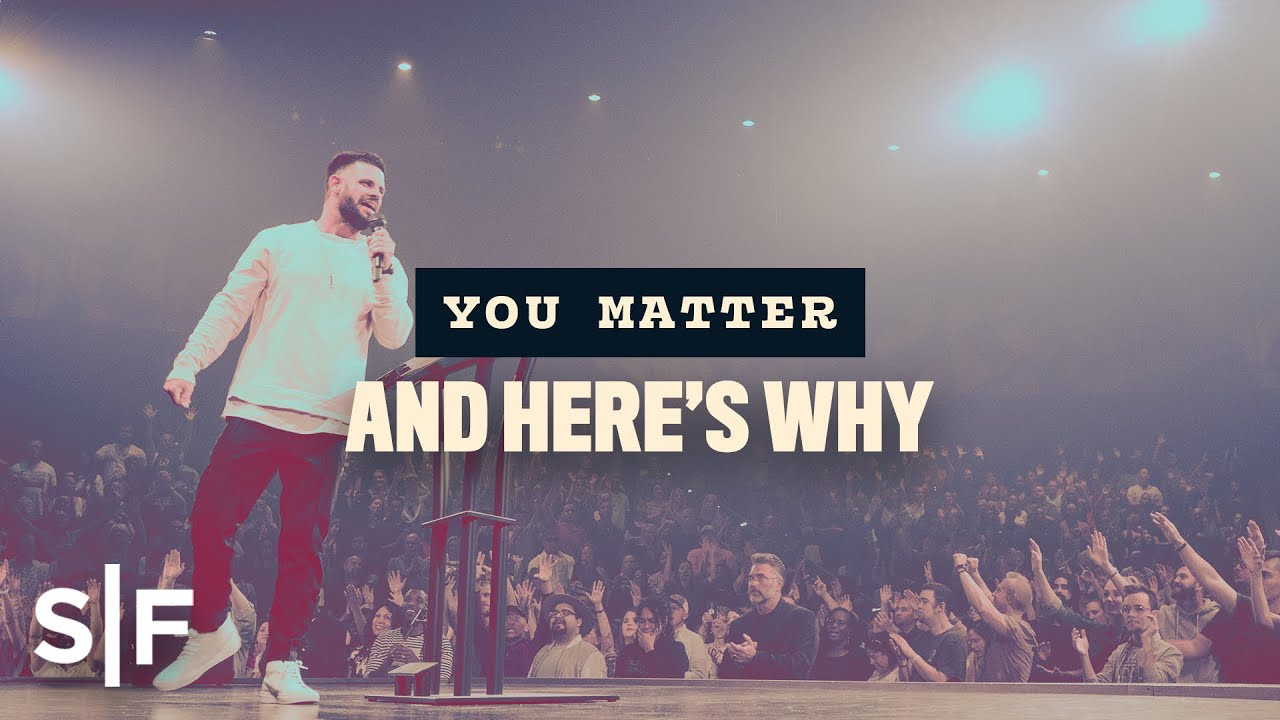 10 Reasons That Prove You Matter | Steven Furtick