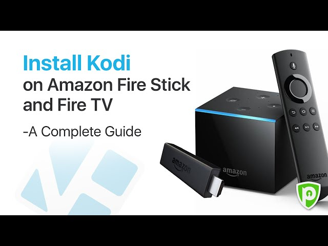 Install Kodi on Amazon Firestick & Fire TV – Complete Guide