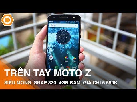 Trên tay MOTO Z: Siêu mỏng, Snap 820, 4GB ram giá chỉ 5.590k