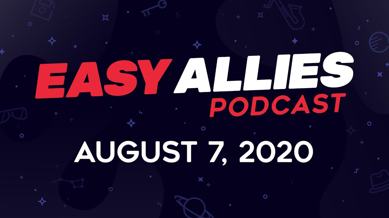 Easy Allies Podcast #226 - August 7, 2020