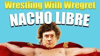 Nacho Libre   Wrestling With Wregret