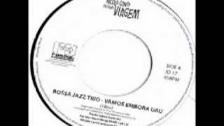 Bossa jazz trio - vamos embora uau