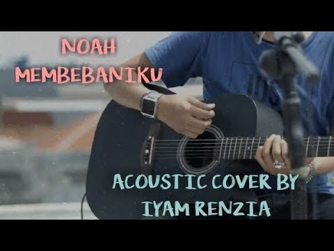 NOAH/PETERPAN - MEMBEBANIKU (ACOUSTIC) | COVER BY IYAM RENZIA