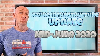 Azure Infrastructure Update - Mid-June 2020