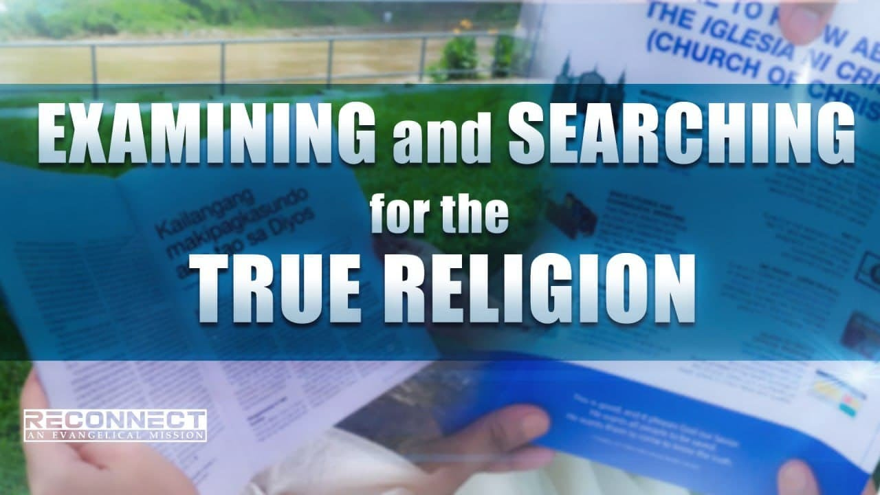 Examining and Searching for the True Religion | Reconnect