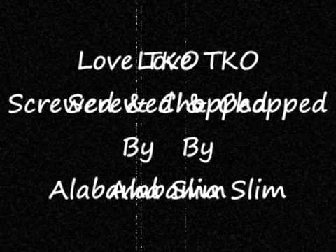 Love TKO Screwed & Chopped By Alabama Slim