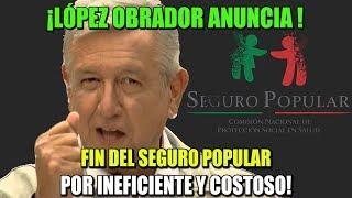 ¡ANUNCIA LÓPEZ OBRADOR FIN DEL SEGURO POPULAR POR INEFICIENTE!