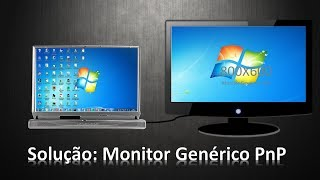 Como resolver o problema  do Monitor Genérico PnP? Windows 7 e 10