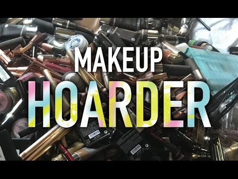 MAKEUP HOARDING - MY STORY