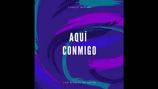 Aquí conmigo - Camilo Medina (CMC)